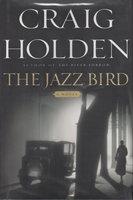 THE JAZZ BIRD. by Holden, Craig.