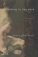 TALKING IN THE DARK: Stories. by Louis, Laura Glen.