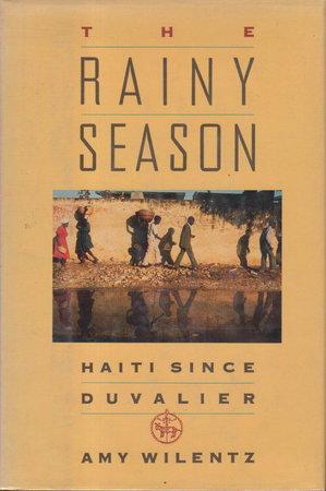 THE RAINY SEASON: Haiti Since Duvalier. by Wilentz, Amy.