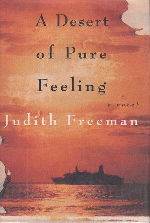 A DESERT OF PURE FEELING. by Freeman, Judith.