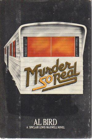 MURDER SO REAL. by Bird, Al [Pseudonym of Phillip Finch, 1948-2012, and Leon N. Mandel, 1928-2002]