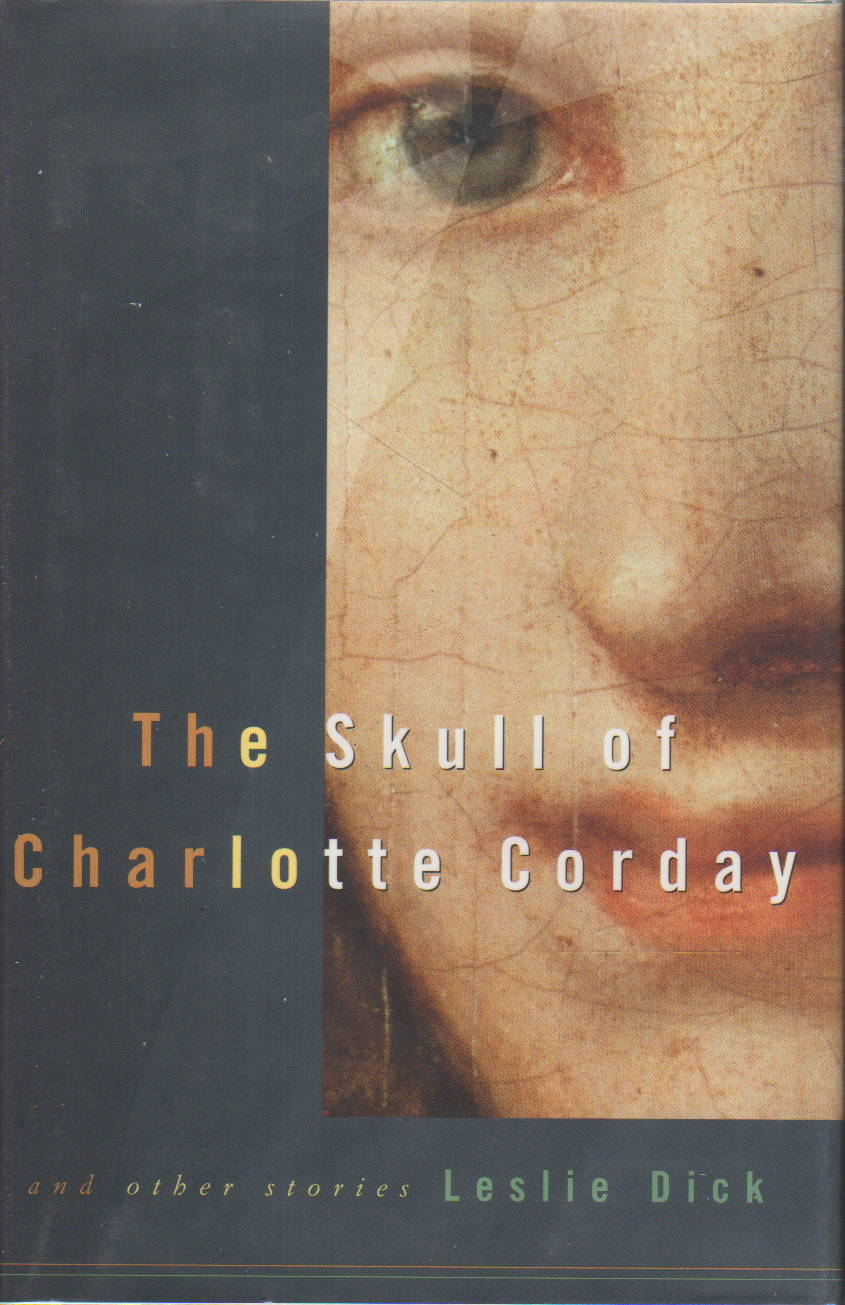 DICK, LESLIE. - THE SKULL OF CHARLOTTE CORDAY and Other Stories.