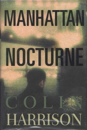 MANHATTAN NOCTURNE. by Harrison, Colin.