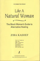 LIKE A NATURAL WOMAN: The Black Woman's Guide to Alternative Healing. by Kashef, Ziba.