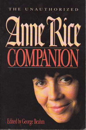 THE UNAUTHORIZED ANNE RICE COMPANION. by Beahm, George.