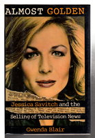 ALMOST GOLDEN: Jessica Savitch and the Selling of Television News. by Blair, Gwenda.