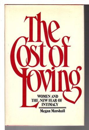 THE COST OF LOVING: Woman and the New Fear of Intimacy. by Marshall, Megan.