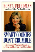 SMART COOKIES DON'T CRUMBLE: A Modern Woman's Guide to Living and Loving Her Own Life. by Friedman, Sonya.