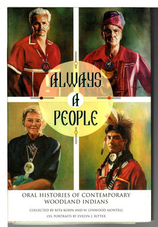 ALWAYS A PEOPLE: Oral Histories of Contemporary Woodland Indians. by Kohn, Rita and W. Lynwood Montell.
