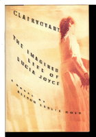 CLAIRVOYANT: The Imagined Life of Lucia Joyce. by Gold, Alison Leslie.
