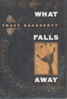 WHAT FALLS AWAY. by Daugherty, Tracy.