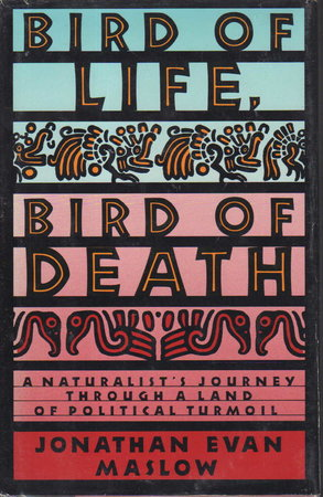 BIRD OF LIFE, BIRD OF DEATH: A Naturalist's Jourrney Through a Land of Political Turmoil. by Maslow, Jonathan.