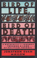 BIRD OF LIFE, BIRD OF DEATH: A Naturalist's Jourrney Through a Land of Political Turmoil. by Maslow, Jonathan.