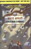 WHITE APPLES. by Carroll, Jonathan.
