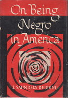 ON BEING NEGRO IN AMERICA. by Redding, J. Saunders.