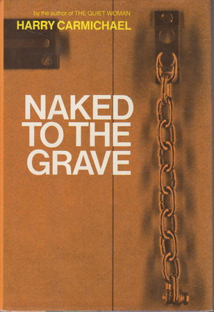 NAKED TO THE GRAVE. by Carmichael, Harry.