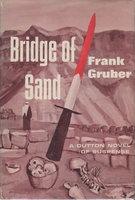 BRIDGE OF SAND. by Gruber, Frank.