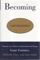 BECOMING GENTLEMEN: Women, Law School, and Institutional Change. by Guinier, Lani; Michelle Fine and Jane Balin.