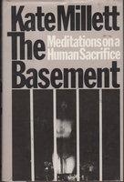 THE BASEMENT: Meditations on a Human Sacrifice. by Millett, Kate.