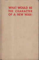 WHAT WOULD BE THE CHARACTER OF A NEW WAR? Enquiry Organised by the Inter-parliamentary Union, Geneva by Angell, Sir Norman, and others.
