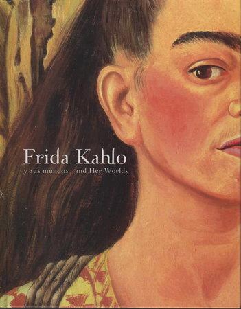 FRIDA KAHLO y Sus Mundos / and Her Worlds. by [Kahlo, Frida, 1907 - 1954] Arteago, Augustin; Nadia Ugalde Gomez and Juan Rafael Coronel Rivera.