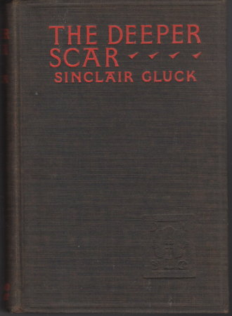 THE DEEPER SCAR. by Gluck, Sinclair (1887-1956)