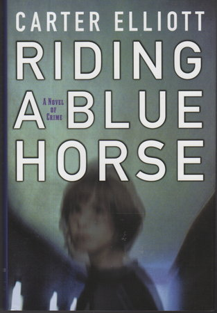RIDING A BLUE HORSE. by Elliott, Carter.