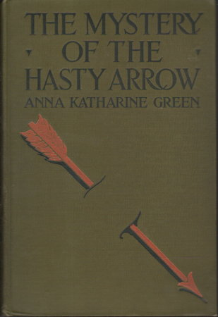 THE MYSTERY OF THE HASTY ARROW. by Green, Anna Katharine (Rohlfs, 1846-1935)