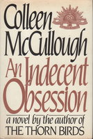 AN INDECENT OBSESSION. by McCullough, Colleen.