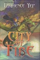 CITY OF FIRE: City Trilogy I. by Yep, Lawrence.