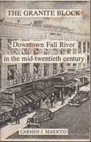 THE GRANITE BLOCK: Downtown Fall River in the Mid-twentieth Century. by Maiocco, Carmen J.