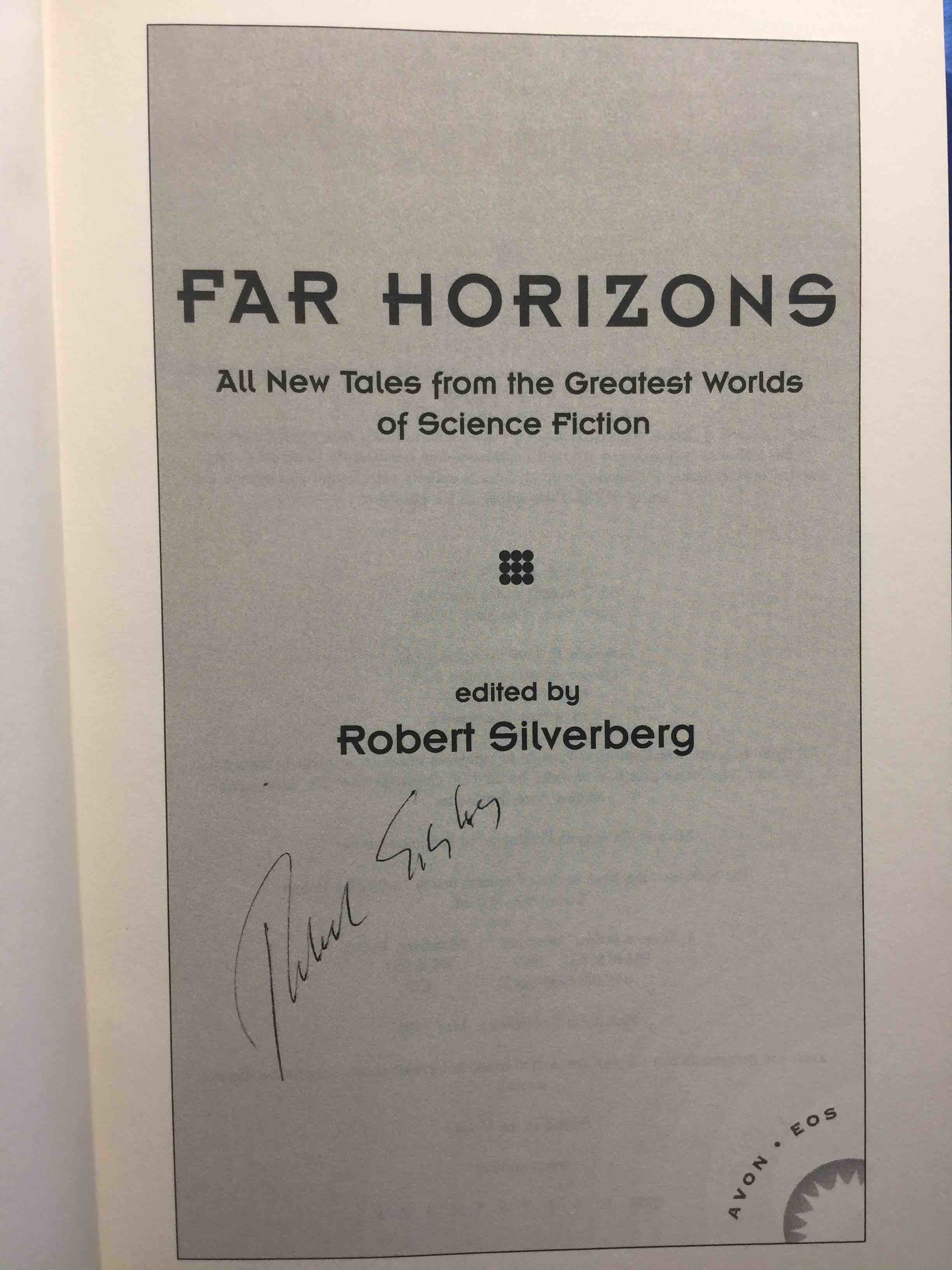 [ANTHOLOGY, SIGNED] SILVERBERG, ROBERT, EDITOR.( GREGORY BENFORD, GREG BEAR, DAVID BRIN,  JOE HALDEMAN, SIGNED ) - FAR HORIZONS: All New Tales from the Greatest Worlds of Science Fiction.