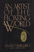 AN ARTIST OF THE FLOATING WORLD. by Ishiguro, Kazuo.