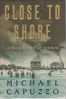 CLOSE TO SHORE: A True Story of Terror in an Age of Innocence. by Capuzzo, Michael.