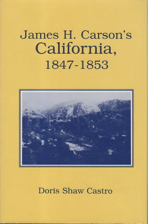 JAMES H. CARSON'S CALIFORNIA, 1847 - 1853. by Carson, James H. (Doris Shaw Castro, editor.)