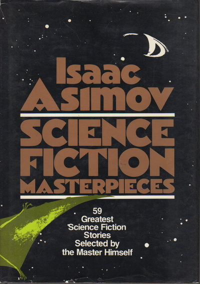 ISAAC ASIMOV: SCIENCE FICTION MASTERPIECES. by [Anthology - signed] Asimov, Isaac; David Gerrold and Diana Paxson, signed.