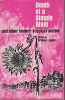 DEATH OF A SIMPLE GIANT and Other Modern Yugoslav Stories. by Lenski, Branko, editor.