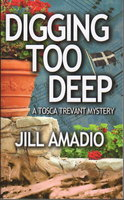 DIGGING TOO DEEP: A Tosca Trevant Mystery. by Amadio, Jill.