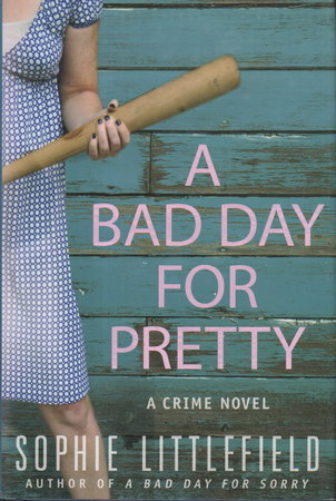 A BAD DAY FOR PRETTY. by Littlefield, Sophie.
