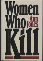 WOMEN WHO KILL by Jones, Ann