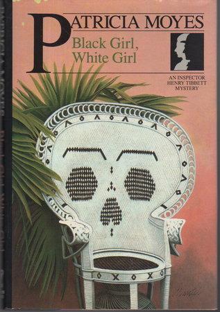 BLACK GIRL, WHITE GIRL. by Moyes, Patricia.
