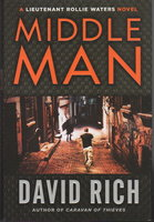MIDDLE MAN: A Lieutenant Rollie Waters Novel. by Rich, David.
