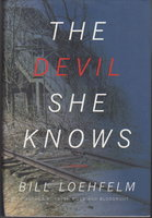 THE DEVIL SHE KNOWS. by Loehfelm, Bill.