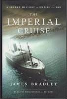 THE IMPERIAL CRUISE: A Secret History of Empire and War. by Bradley, James.