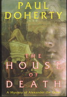 THE HOUSE OF DEATH: A Mystery of Alexander the Great. by Doherty, Paul.
