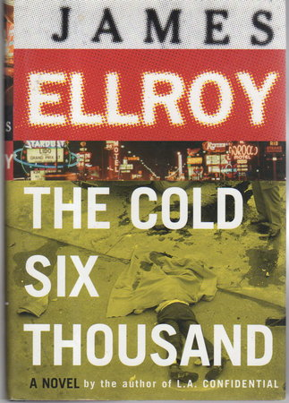 THE COLD SIX THOUSAND. by Ellroy, James.