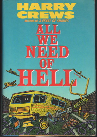 ALL WE NEED OF HELL. by Crews, Harry.