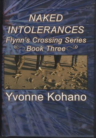 NAKED INTOLERANCES: Flynn's Crossing Series, Book Three. by Kohano, Yvonne.