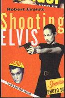 SHOOTING ELVIS. by Eversz, Robert.