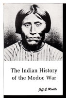 THE INDIAN HISTORY OF THE MODOC WAR. by Riddle, Jeff C.